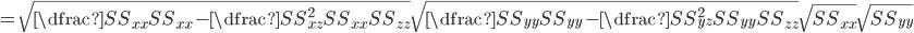 =\sqrt{\dfrac{SS_{xx}}{SS_{xx}} - \dfrac{SS_{xz}^2}{SS_{xx}SS_{zz}}}\sqrt{\dfrac{SS_{yy}}{SS_{yy}} - \dfrac{SS_{yz}^2}{SS_{yy}SS_{zz}}}\sqrt{SS_{xx}}\sqrt{SS_{yy}}