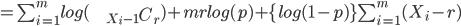 =\sum_{i=1}^{m}log(\begin{eqnarray*}   && {}_{X_i-1} C _r  \end{eqnarray*})+mrlog(p)+\{log(1-p)\}\sum_{i=1}^{m}(X_i-r)