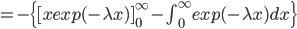 =-\{ [x exp(-\lambda x) ]_{0}^{\infty} - \int_{0}^{\infty}  exp(-\lambda x) dx \}