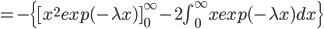 =-\{ [x^2 exp(-\lambda x) ]_{0}^{\infty} -2\int_{0}^{\infty}  x exp(-\lambda x) dx \}