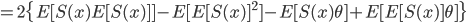 =2\{E[S(x)E[S(x)]]-E[E[S(x)]^2]-E[S(x)\theta]+E[E[S(x)]\theta]\}