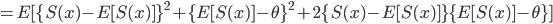 =E[\{S(x)-E[S(x)]\}^2+\{E[S(x)]-\theta\}^2+2\{S(x)-E[S(x)]\}\{E[S(x)]-\theta\}]