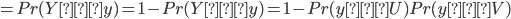 =Pr(Y ≤ y)=1- Pr(Y ≥ y)=1-Pr(y ≤ U)Pr(y ≤ V)