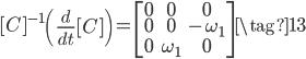 [ C ]^{-1} \left ( \displaystyle \frac{d}{dt} [ C ] \right ) = \begin{bmatrix} 0 & 0 & 0 \\ 0 & 0 & -\omega_{1}  \\ 0 & \omega_{1} & 0 \end{bmatrix} \tag{13}