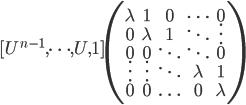 [U^{n-1}, \cdots, U, 1] \begin{pmatrix} \lambda&1&0&\cdots&0\\ 0&\lambda&1&\ddots&\vdots\\ 0&0&\ddots&\ddots&0\\ \vdots&\vdots&\ddots&\lambda&1\\ 0&0&\ldots&0&\lambda \end{pmatrix}