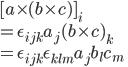 [a \times (b \times c)]_i  \\ = \epsilon_{ijk} a_j (b \times c)_k\\                    = \epsilon_{ijk} \epsilon_{klm} a_j b_l c_m