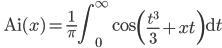 \ \displaystyle{\mathrm{Ai}(x)=\frac{1}{\pi} \int_{0}^{\infty} \cos \left(\frac{t^{3}}{3}+x t\right) \mathrm{d} t}