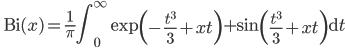 \ \displaystyle{\operatorname{Bi}(x)=\frac{1}{\pi} \int_{0}^{\infty} \exp \left(-\frac{t^{3}}{3}+x t\right)+\sin \left(\frac{t^{3}}{3}+x t\right) \mathrm{d} t}