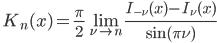 \ \displaystyle{K_{n}(x)=\frac{\pi}{2}\lim _{\nu \rightarrow n}\frac{I_{-\nu}(x)-I_{\nu}(x)}{\sin (\pi \nu)}}