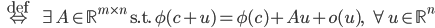 \, \overset{\rm def}{\Leftrightarrow} \; \; \exists A \in \mathbb{R}^{m \times n} \;\; {\rm s.t.} \;\;  \phi(c+u) = \phi(c) + Au + \mathcal{o}(u), \;\; \forall u \in \mathbb{R}^n