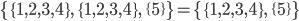 \{\{1, 2, 3, 4\},\ \{1, 2, 3, 4\},\ \{5\}\} = \{\{1, 2, 3, 4\},\ \{5\}\}