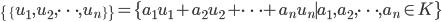 \{\{u_1, u_2, \cdots , u_n\}\} = \{a_1 u_1 + a_2 u_2 + \cdots + a_n u_n \mid a_1, a_2, \cdots , a_n \in K\}