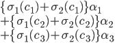\{\sigma_1(c_1) + \sigma_2(c_1)\}\alpha_1\\+\{\sigma_1(c_2)+ \sigma_2(c_2)\}\alpha_2\\+\{\sigma_1(c_3) + \sigma_2(c_3)\}\alpha_3