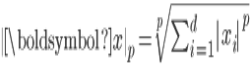 \  \boldsymbol{x} \  _{p} = \sqrt[p]{ \sum _{i=1}^{d}   x_{i}  ^{p}}