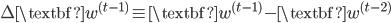\Delta\textbf{w}^{(t-1)}\equiv \textbf{w}^{(t-1)}-\textbf{w}^{(t-2)}