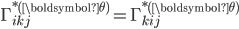 \Gamma_{ikj}^{* ({\boldsymbol \theta})} = \Gamma_{kij}^{* ({\boldsymbol \theta})}