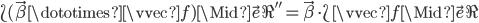 \L (\vec{\beta} \dototimes \vvec{f}) \Mid \vec{e} \R'' = \vec{\beta} \cdot \L \vvec{f} \Mid \vec{e} \R