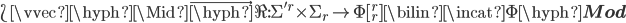 \L \vvec{\hyph} \Mid \vec{\hyph} \R  : \Sigma'^r \times \Sigma_r \to \Phi[{}^r_r] \bilin \incat \Phi\hyph{\bf Mod}