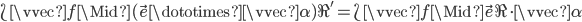 \L \vvec{f} \Mid (\vec{e} \dototimes \vvec{\alpha}) \R' = \L \vvec{f} \Mid \vec{e} \R \cdot \vvec{\alpha}