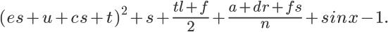 \LARGE (es+u+cs+t)^2 + s + \frac{tl+f}{2} + \frac{a+dr+fs}{n} + sin x - 1.