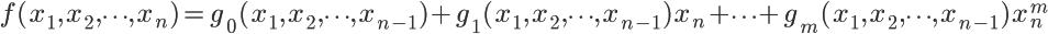 \LARGE f(x_{1},x_{2}, \cdots ,x_{n})=g_{0}(x_{1},x_{2}, \cdots ,x_{n-1})+g_{1}(x_{1},x_{2}, \cdots ,x_{n-1})x_{n}+ \cdots +g_{m}(x_{1},x_{2}, \cdots ,x_{n-1})x_{n}^{m}