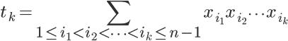 \LARGE t_{k}=\displaystyle \sum_{1 \le i_{1} < i_{2} <  \cdots  < i_{k} \le n-1}^{}x_{i_{1}}x_{i_{2}} \cdots x_{i_{k}}