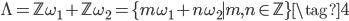 \Lambda = \mathbb{Z}\omega_1 + \mathbb{Z}\omega_2 = \{ m \omega_1 + n \omega_2 \mid m, n \in \mathbb{Z} \} \tag{4}