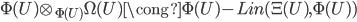 \Phi(U)\otimes_{\Phi(U)}\Omega(U) \cong \Phi(U)\mbox{-}Lin(\Xi(U), \Phi(U))