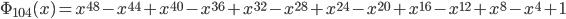 \Phi_{104}(x) = x^{48} - x^{44} + x^{40} - x^{36} + x^{32} - x^{28} + x^{24} - x^{20} + x^{16} - x^{12} + x^{8} - x^{4} + 1