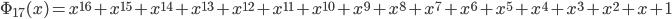 \Phi_{17}(x) = x^{16} + x^{15} + x^{14} + x^{13} + x^{12} + x^{11} + x^{10} + x^{9} + x^{8} + x^{7} + x^{6} + x^{5} + x^{4} + x^{3} + x^{2} + x + 1