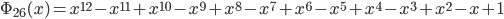 \Phi_{26}(x) = x^{12} - x^{11} + x^{10} - x^{9} + x^{8} - x^{7} + x^{6} - x^{5} + x^{4} - x^{3} + x^{2} - x + 1