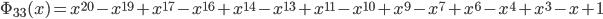 \Phi_{33}(x) = x^{20} - x^{19} + x^{17} - x^{16} + x^{14} - x^{13} + x^{11} - x^{10} + x^{9} - x^{7} + x^{6} - x^{4} + x^{3} - x + 1
