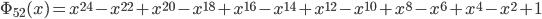 \Phi_{52}(x) = x^{24} - x^{22} + x^{20} - x^{18} + x^{16} - x^{14} + x^{12} - x^{10} + x^{8} - x^{6} + x^{4} - x^{2} + 1