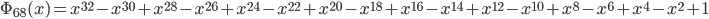 \Phi_{68}(x) = x^{32} - x^{30} + x^{28} - x^{26} + x^{24} - x^{22} + x^{20} - x^{18} + x^{16} - x^{14} + x^{12} - x^{10} + x^{8} - x^{6} + x^{4} - x^{2} + 1