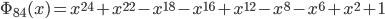 \Phi_{84}(x) = x^{24} + x^{22} - x^{18} - x^{16} + x^{12} - x^{8} - x^{6} + x^{2} + 1