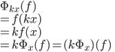 \Phi_{kx}(f) \\ = f(kx) \\ = kf(x) \\ = k\Phi_x(f) = (k\Phi_x)(f)
