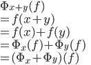 \Phi_{x+y}(f) \\ = f(x+y) \\ = f(x) + f(y) \\ = \Phi_x(f) + \Phi_y(f) \\ = (\Phi_x + \Phi_y)(f)