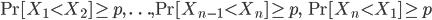 \Pr[ X_1 \lt X_2 ] \ge p,\, \ldots, \Pr[ X_{n-1} \lt X_n ] \ge p,\, \Pr[ X_n \lt X_1 ] \ge p