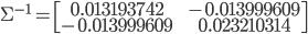 \Sigma^{-1} = \left[ \begin{array} {cc} 0.013193742 &&  -0.013999609 \\-0.013999609 && 0.023210314   \end{array} \right]