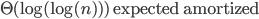\Theta(\log(\log(n))) \ \mathrm{expected} \ \mathrm{amortized}