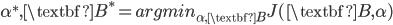\alpha^{*}, \textbf{B}^{*} = argmin_{\alpha, \textbf{B}} J(\textbf{B}, \alpha)