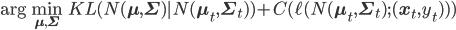 \arg \min_{\mathbf{\mu}, \mathbf{\Sigma}} \quad KL(N(\mathbf{\mu}, \mathbf{\Sigma}) | N(\mathbf{\mu}_t, \mathbf{\Sigma}_t)) + C ( \ell (N(\mathbf{\mu}_t, \mathbf{\Sigma}_t); (\mathbf{x}_t, y_t)))