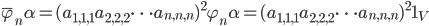\bar{\varphi}_{n} \alpha = (a_{1,1,1} a_{2,2,2} \cdots a_{n,n,n})^2 \varphi_{n} \alpha = (a_{1,1,1} a_{2,2,2} \cdots a_{n,n,n})^2 1_V