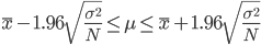 \bar{x} - 1.96 \sqrt{\frac{\sigma^2}{N}} \leq \mu \leq \bar{x} + 1.96 \sqrt{\frac{\sigma^2}{N}}