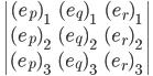 \begin {vmatrix} (e_p)_1 & (e_q)_1 & (e_r)_1\\(e_p)_2& (e_q)_2&(e_r)_2\\ (e_p)_3& (e_q)_3&(e_r)_3 \end{vmatrix}