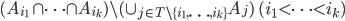 \begin{align*} (A_{i_1} \cap \cdots \cap A_{i_k}) \setminus (\cup_{j \in T \setminus \{i_1, \ldots, i_k\} } A_j) \quad (i_1 < \cdots < i_k) \end{align*}