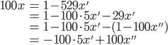 \begin{align*}100x &= 1 - 529x' \\ &= 1 - 100\cdot5x' - 29x' \\ &= 1 - 100\cdot 5x' - (1 - 100 x'') \\ &= - 100 \cdot 5x' + 100 x''\end{align*}