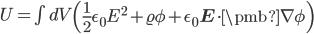 \begin{align}   U = \int dV \left(\frac{1}{2}\epsilon_0 E^2 + \varrho\phi+\epsilon_0 \mathbf{E}\cdot\pmb{\nabla}\phi\right) \end{align}
