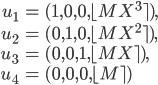 \begin{align}   u_1 &= (1, 0, 0, \lfloor M X^3 \rceil), \\   u_2 &= (0, 1, 0, \lfloor M X^2 \rceil), \\   u_3 &= (0, 0, 1, \lfloor M X \rceil), \\   u_4 &= (0, 0, 0, \lfloor M  \rceil) \end{align}