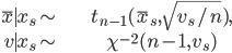 \begin{align} \bar{x}\mid x_{s}\sim & t_{n-1}(\bar{x}_{s},\sqrt{v_{s}/n}),\\ v\mid x_{s}\sim & \chi^{-2}(n-1,v_{s})\end{align}